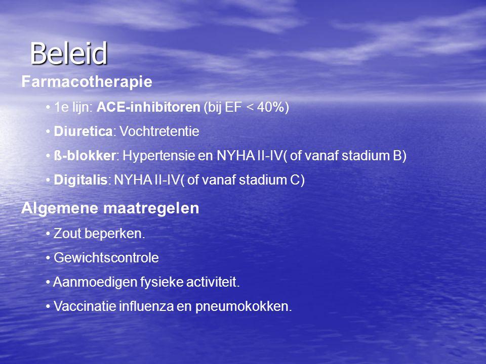 Beleid Farmacotherapie 1e lijn: ACE-inhibitoren (bij EF < 40%) Diuretica: Vochtretentie ß-blokker: Hypertensie en NYHA II-IV( of vanaf stadium B) Digi