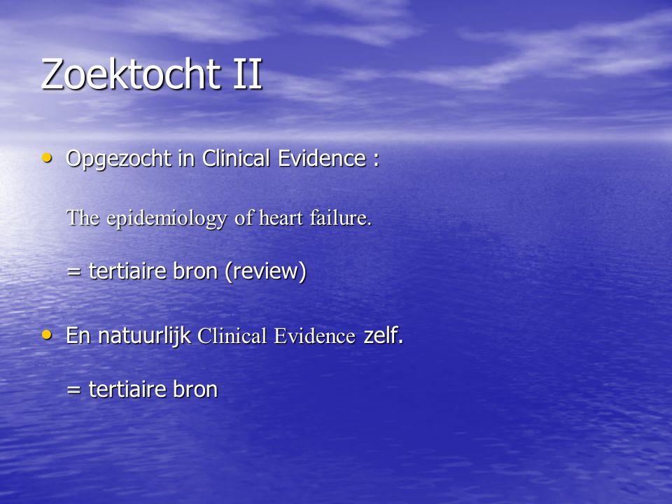 Zoektocht II Opgezocht in Clinical Evidence : Opgezocht in Clinical Evidence : The epidemiology of heart failure. = tertiaire bron (review) En natuurl