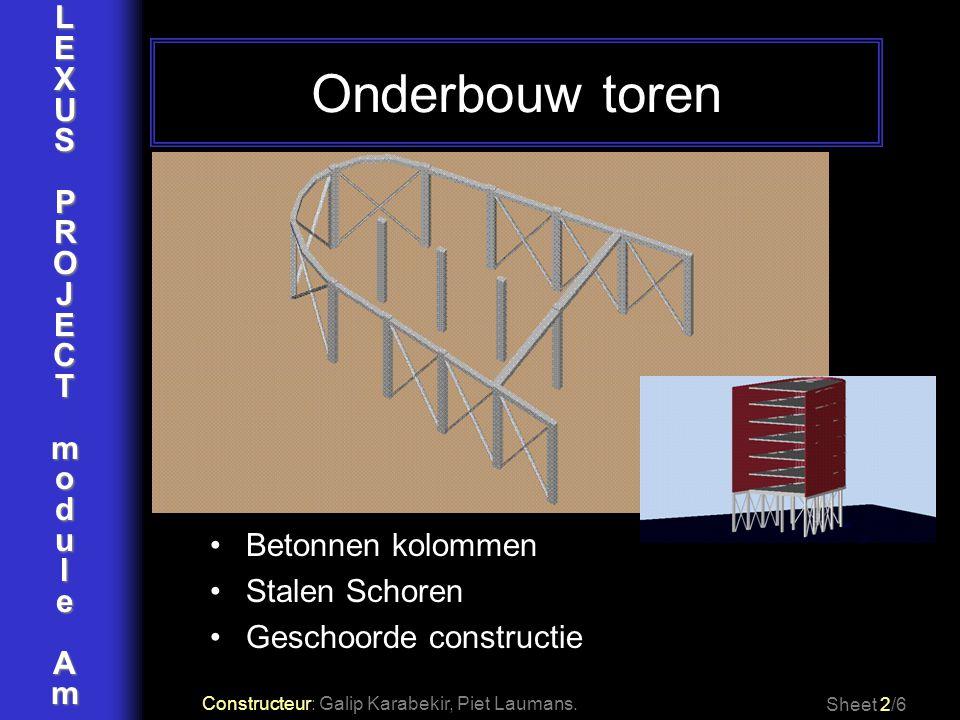 LEXUSPROJECTmoduleAm Onderbouw toren Sheet 2/6 Betonnen kolommen Stalen Schoren Geschoorde constructie Constructeur: Galip Karabekir, Piet Laumans.