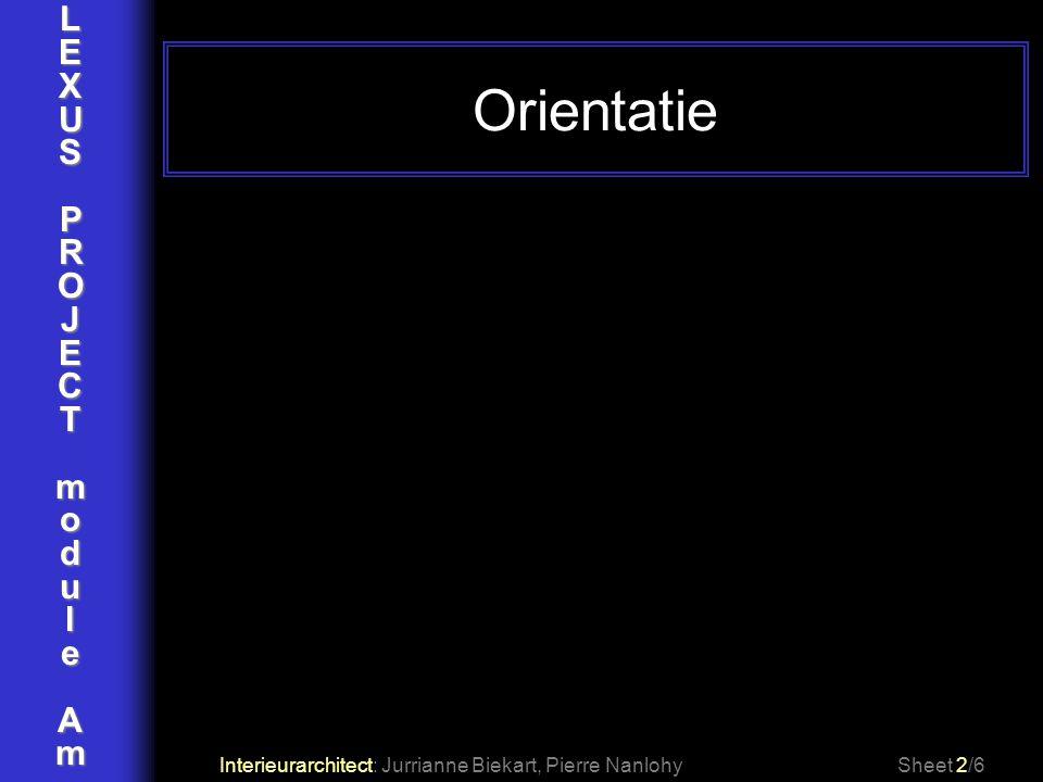 LEXUSPROJECTmoduleAm Orientatie Interieurarchitect: Jurrianne Biekart, Pierre NanlohySheet 2/6