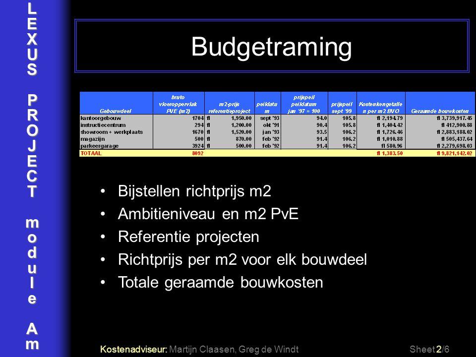 LEXUSPROJECTmoduleAm Budgetraming Kostenadviseur: Martijn Claasen, Greg de WindtSheet 2/6 Bijstellen richtprijs m2 Ambitieniveau en m2 PvE Referentie