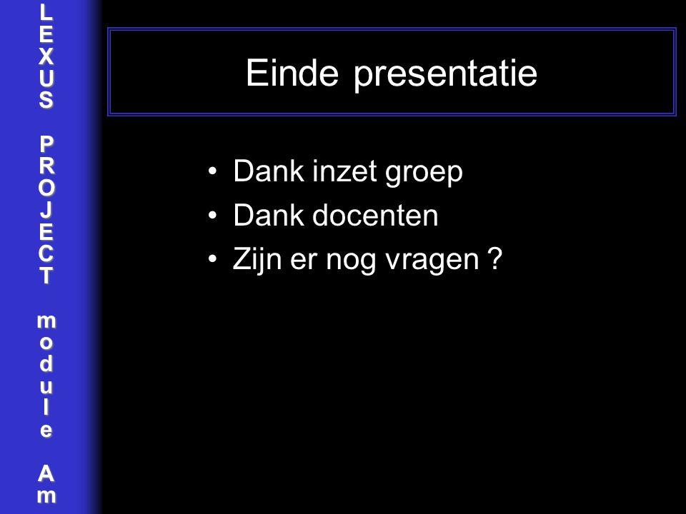 LEXUSPROJECTmoduleAm Einde presentatie Dank inzet groep Dank docenten Zijn er nog vragen ?
