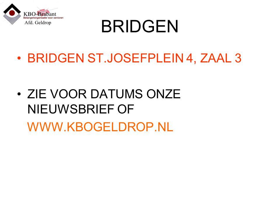 BRIDGEN BRIDGEN ST.JOSEFPLEIN 4, ZAAL 3 ZIE VOOR DATUMS ONZE NIEUWSBRIEF OF WWW.KBOGELDROP.NL