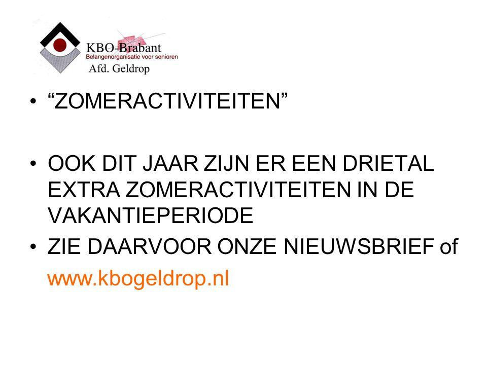 ZOMERACTIVITEITEN OOK DIT JAAR ZIJN ER EEN DRIETAL EXTRA ZOMERACTIVITEITEN IN DE VAKANTIEPERIODE ZIE DAARVOOR ONZE NIEUWSBRIEF of www.kbogeldrop.nl