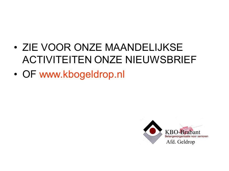 ZIE VOOR ONZE MAANDELIJKSE ACTIVITEITEN ONZE NIEUWSBRIEF OF www.kbogeldrop.nl