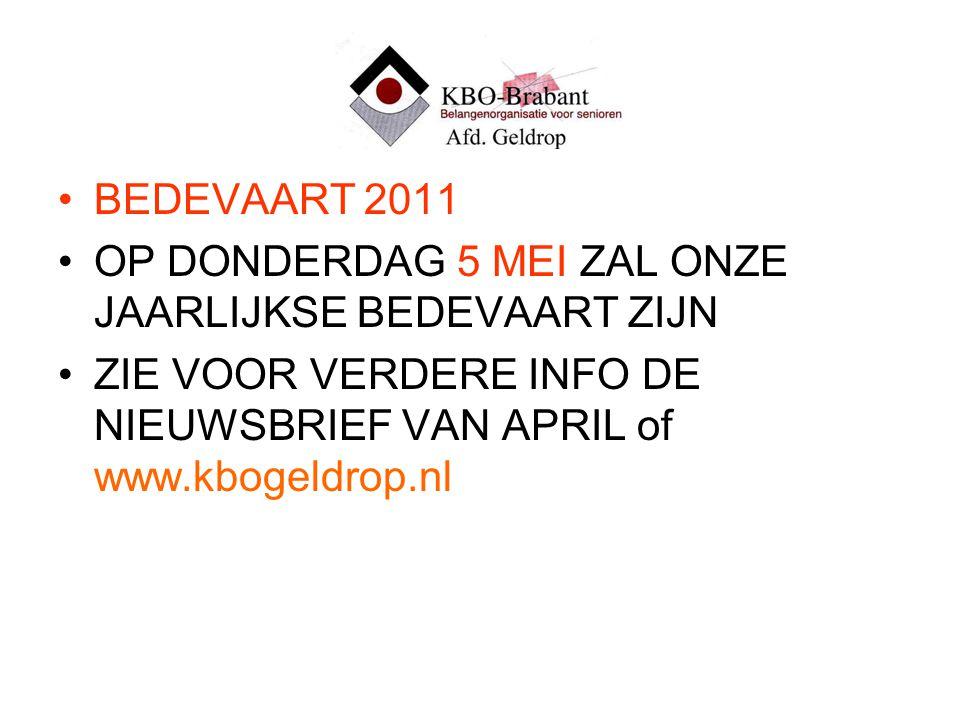 BEDEVAART 2011 OP DONDERDAG 5 MEI ZAL ONZE JAARLIJKSE BEDEVAART ZIJN ZIE VOOR VERDERE INFO DE NIEUWSBRIEF VAN APRIL of www.kbogeldrop.nl