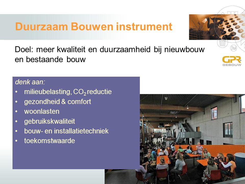 Duurzaam Bouwen instrument Doel: meer kwaliteit en duurzaamheid bij nieuwbouw en bestaande bouw denk aan: milieubelasting, CO 2 reductie gezondheid & comfort woonlasten gebruikskwaliteit bouw- en installatietechniek toekomstwaarde