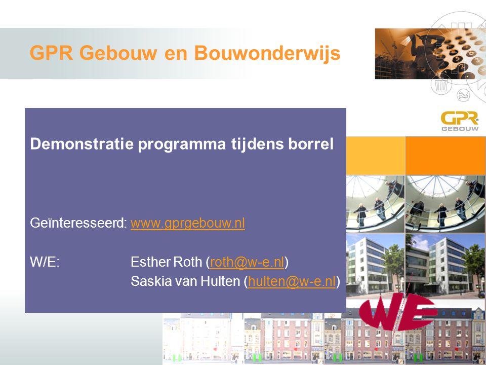 GPR Gebouw en Bouwonderwijs Demonstratie programma tijdens borrel Geïnteresseerd: www.gprgebouw.nl W/E: Esther Roth (roth@w-e.nl) Saskia van Hulten (hulten@w-e.nl)