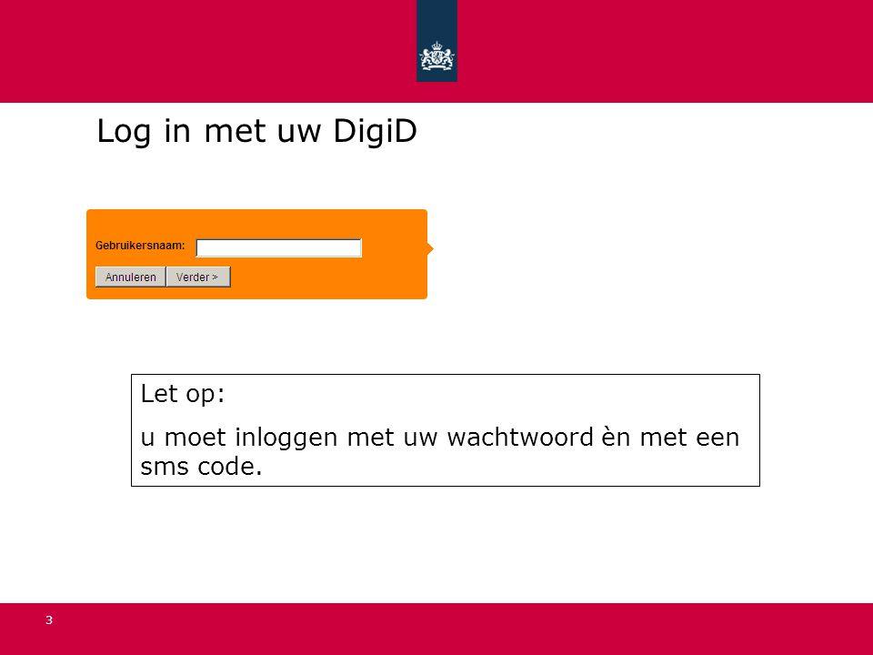 3 Log in met uw DigiD Let op: u moet inloggen met uw wachtwoord èn met een sms code.