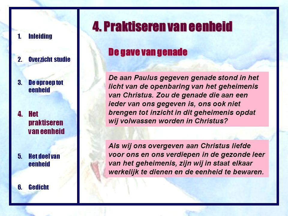 4. Praktiseren van eenheid De gave van genade De aan Paulus gegeven genade stond in het licht van de openbaring van het geheimenis van Christus. Zou d