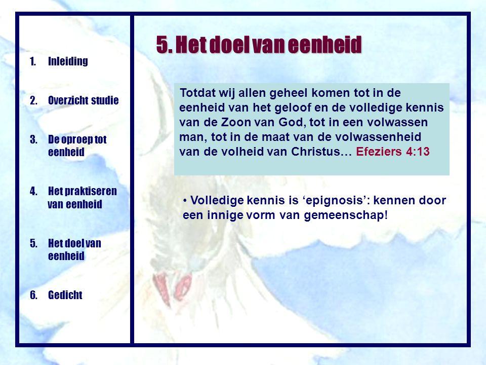 5. Het doel van eenheid Totdat wij allen geheel komen tot in de eenheid van het geloof en de volledige kennis van de Zoon van God, tot in een volwasse