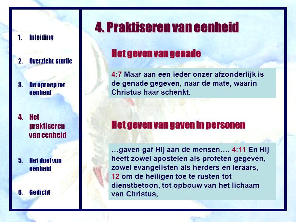 4. Praktiseren van eenheid Het geven van genade 4:7 Maar aan een ieder onzer afzonderlijk is de genade gegeven, naar de mate, waarin Christus haar sch