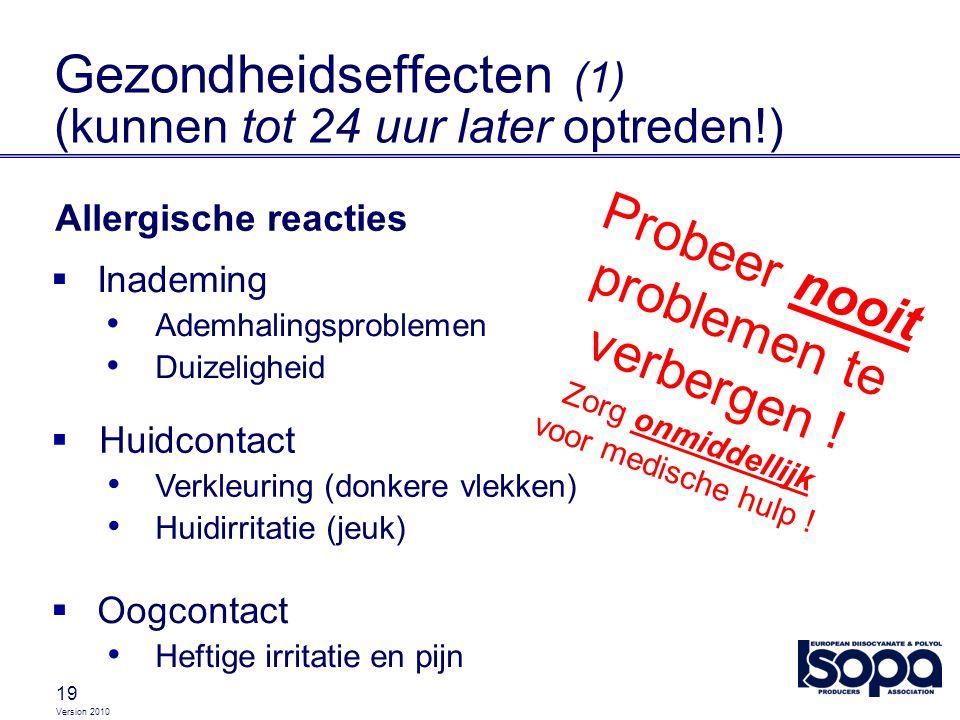 Version 2010 19 Gezondheidseffecten (1) (kunnen tot 24 uur later optreden!)  Inademing Ademhalingsproblemen Duizeligheid  Huidcontact Verkleuring (d