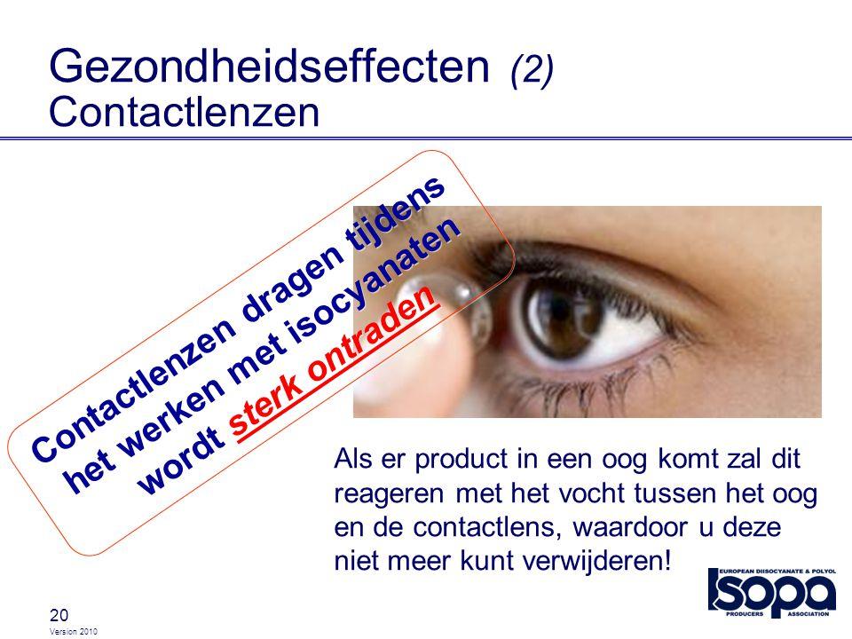 Version 2010 20 Gezondheidseffecten (2) Contactlenzen Als er product in een oog komt zal dit reageren met het vocht tussen het oog en de contactlens,