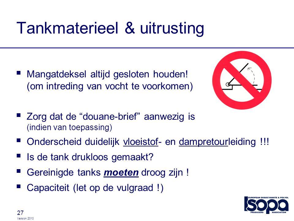 """Version 2010 27 Tankmaterieel & uitrusting  Mangatdeksel altijd gesloten houden! (om intreding van vocht te voorkomen)  Zorg dat de """"douane-brief"""" a"""