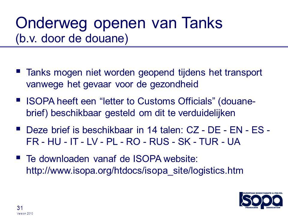 Version 2010 31 Onderweg openen van Tanks (b.v. door de douane)  Tanks mogen niet worden geopend tijdens het transport vanwege het gevaar voor de gez