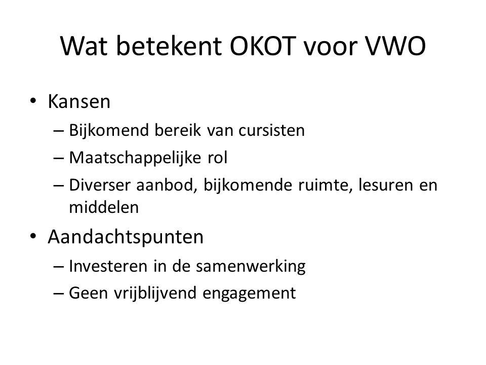 Wat betekent OKOT voor VWO Kansen – Bijkomend bereik van cursisten – Maatschappelijke rol – Diverser aanbod, bijkomende ruimte, lesuren en middelen Aa