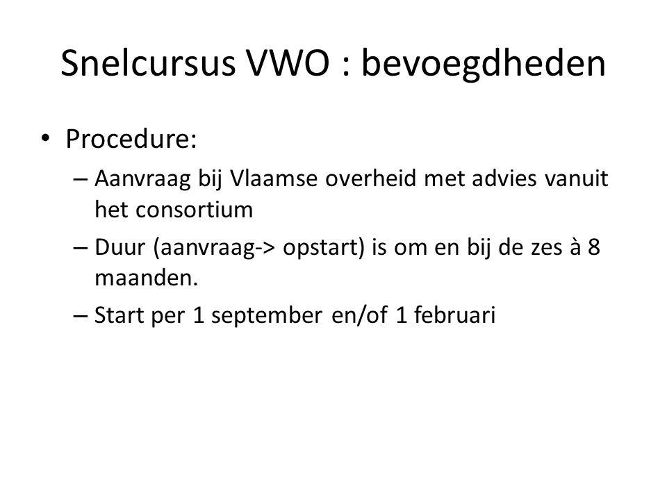Snelcursus VWO : bevoegdheden Procedure: – Aanvraag bij Vlaamse overheid met advies vanuit het consortium – Duur (aanvraag-> opstart) is om en bij de