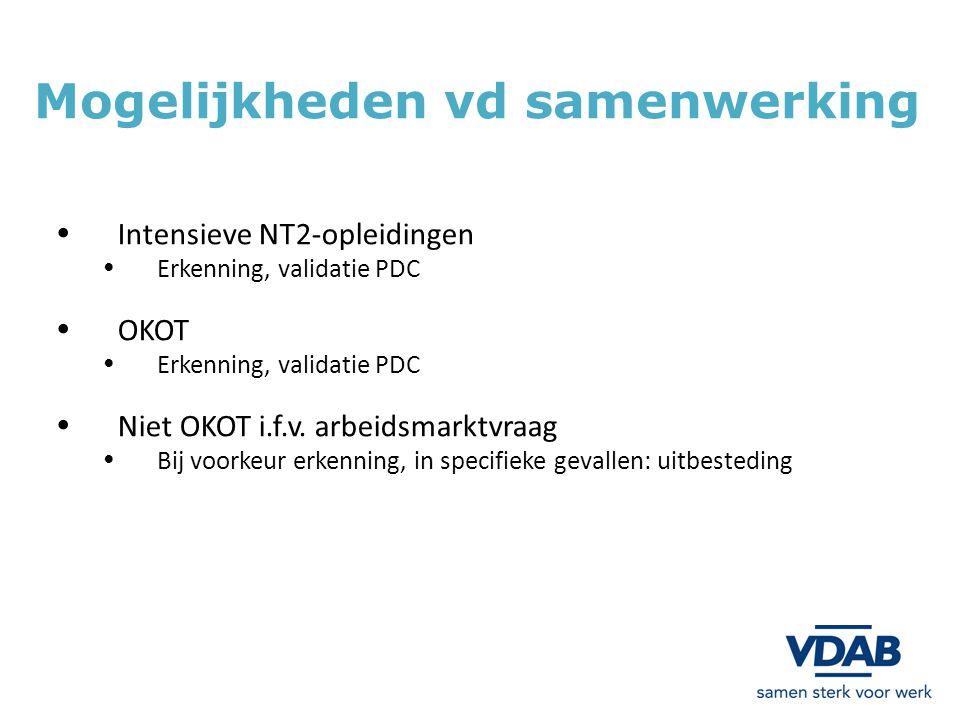 Mogelijkheden vd samenwerking Intensieve NT2-opleidingen Erkenning, validatie PDC OKOT Erkenning, validatie PDC Niet OKOT i.f.v. arbeidsmarktvraag Bij