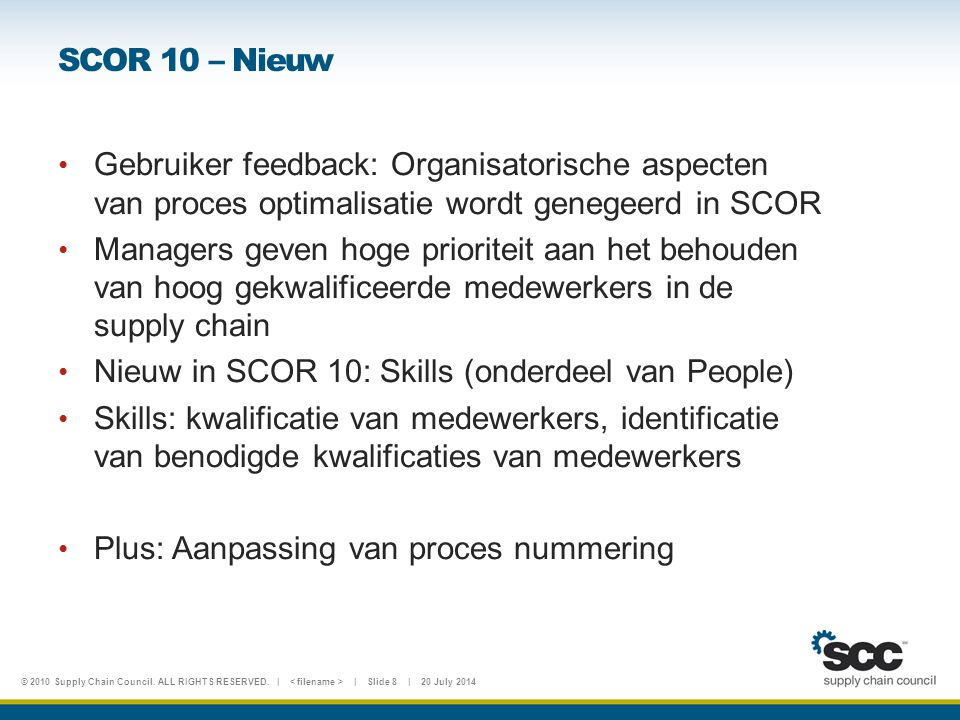 © 2010 Supply Chain Council. ALL RIGHTS RESERVED. | | Slide 8 | 20 July 2014 SCOR 10 – Nieuw Gebruiker feedback: Organisatorische aspecten van proces