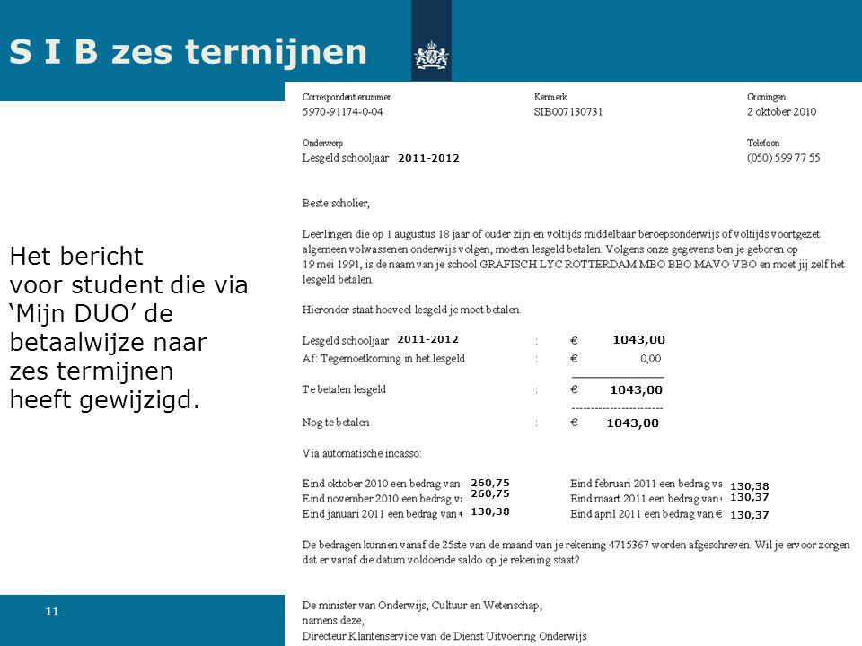 11 S I B zes termijnen Het bericht voor student die via 'Mijn DUO' de betaalwijze naar zes termijnen heeft gewijzigd.