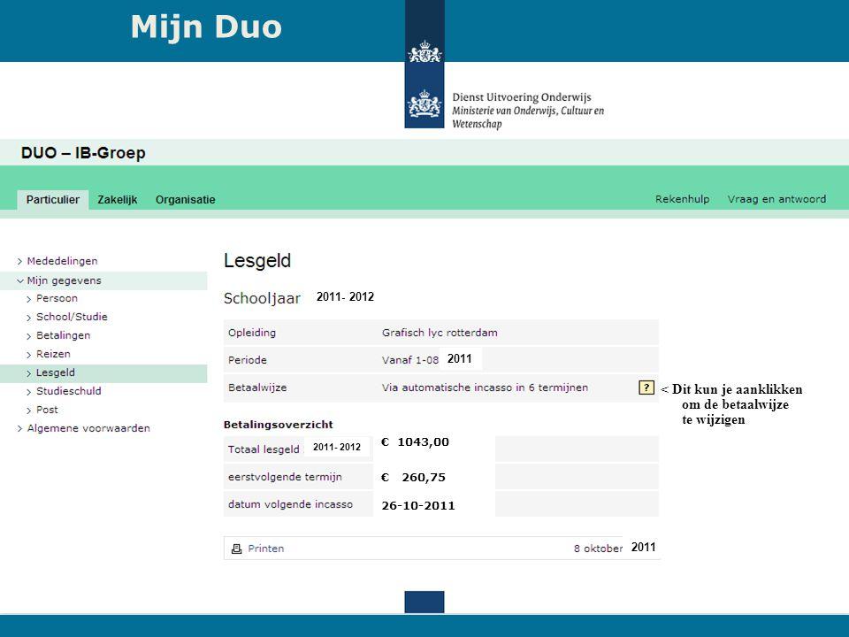 8 Mijn Duo 20 december 2011 € 1043,00 € 260,75 26-10-2011 2011- 2012 2011 < Dit kun je aanklikken om de betaalwijze te wijzigen