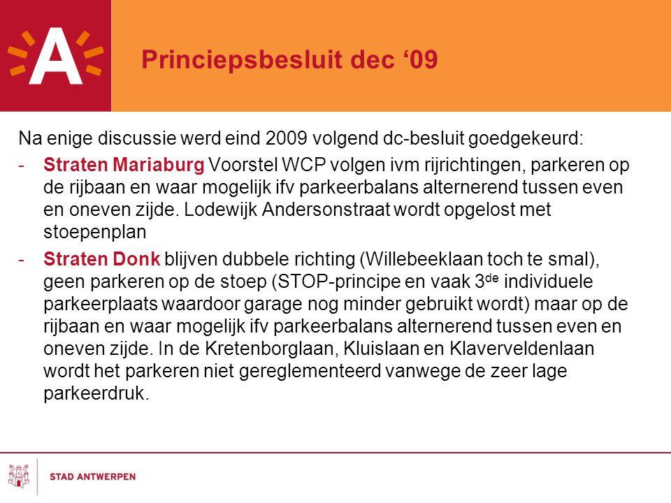Princiepsbesluit dec '09 Na enige discussie werd eind 2009 volgend dc-besluit goedgekeurd: -Straten Mariaburg Voorstel WCP volgen ivm rijrichtingen, p