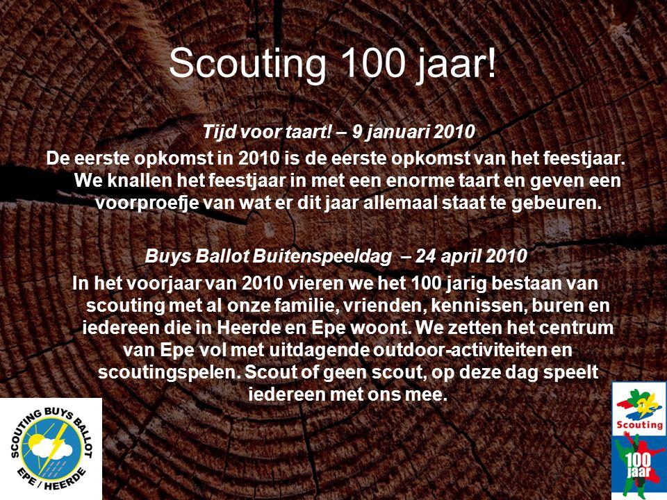 Scouting 100 jaar! Tijd voor taart! – 9 januari 2010 De eerste opkomst in 2010 is de eerste opkomst van het feestjaar. We knallen het feestjaar in met