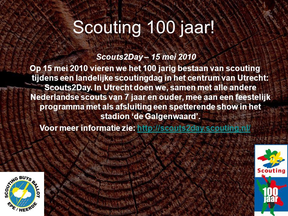 Scouting 100 jaar! Scouts2Day – 15 mei 2010 Op 15 mei 2010 vieren we het 100 jarig bestaan van scouting tijdens een landelijke scoutingdag in het cent