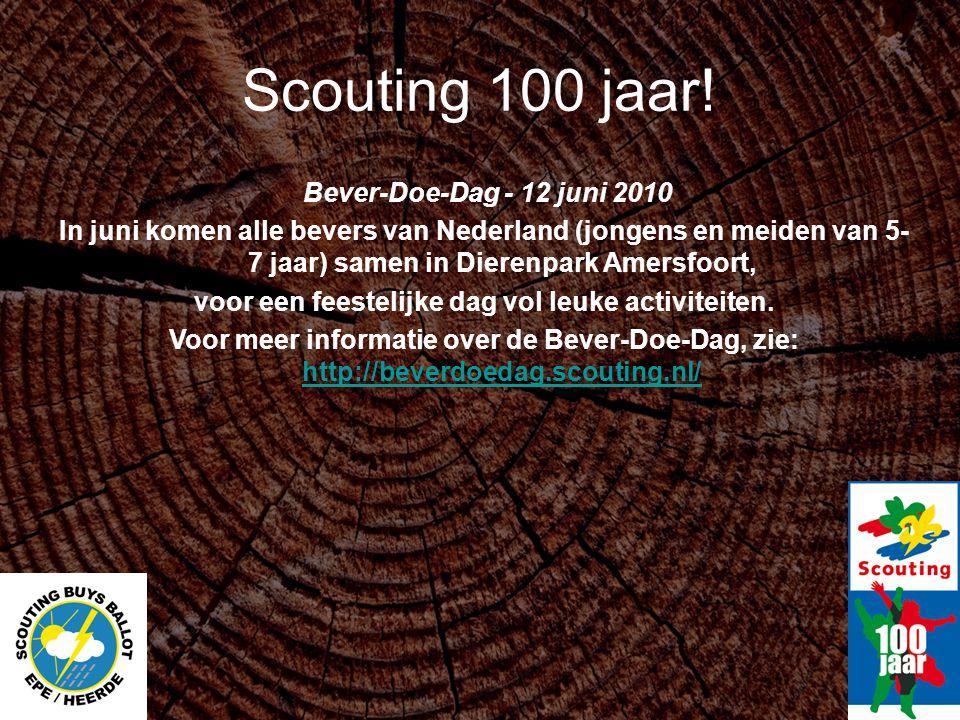 Scouting 100 jaar! Bever-Doe-Dag - 12 juni 2010 In juni komen alle bevers van Nederland (jongens en meiden van 5- 7 jaar) samen in Dierenpark Amersfoo