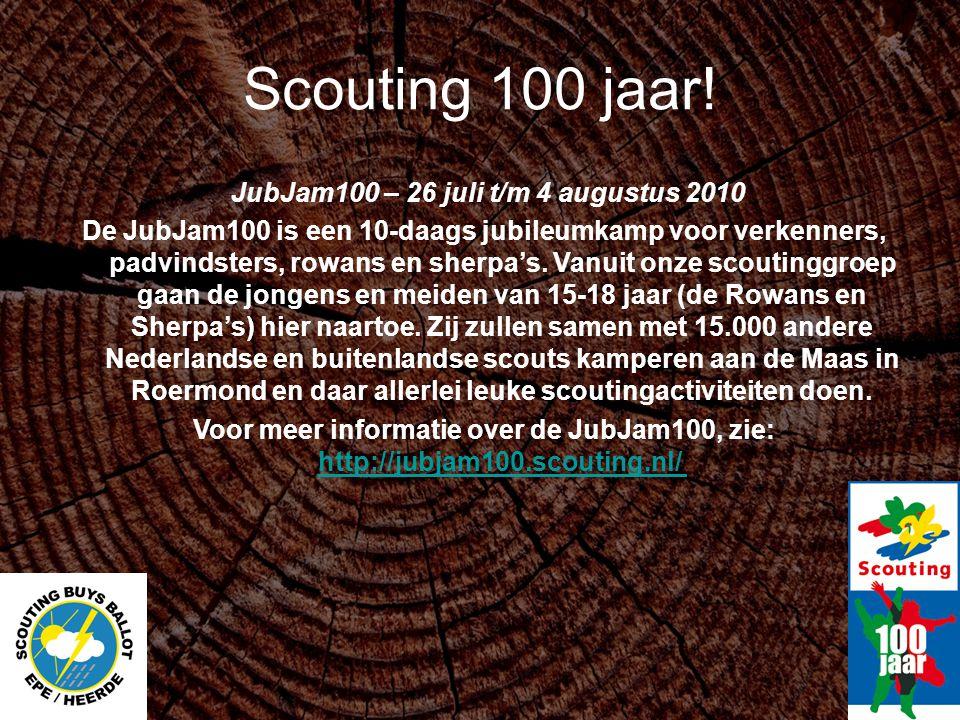 Scouting 100 jaar! JubJam100 – 26 juli t/m 4 augustus 2010 De JubJam100 is een 10-daags jubileumkamp voor verkenners, padvindsters, rowans en sherpa's