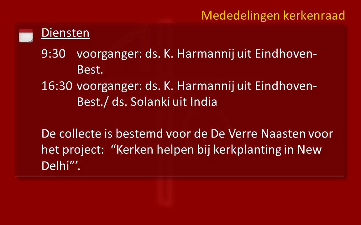 Diensten 9:30voorganger: ds. K. Harmannij uit Eindhoven- Best. 16:30 voorganger: ds. K. Harmannij uit Eindhoven- Best./ ds. Solanki uit India De colle