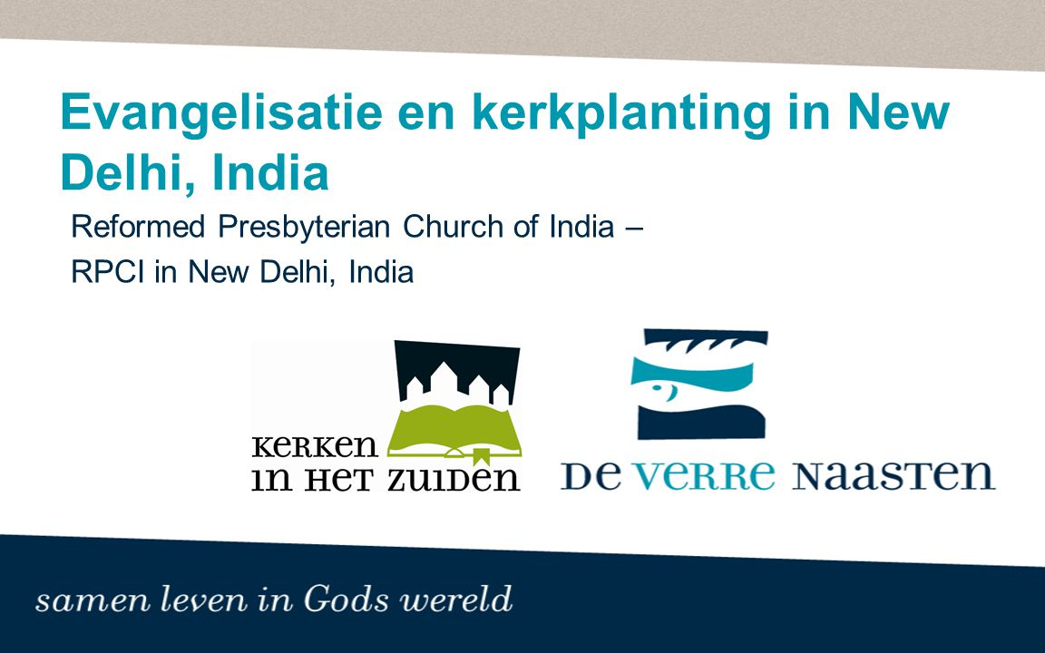 Evangelisatie en kerkplanting in New Delhi, India Reformed Presbyterian Church of India – RPCI in New Delhi, India