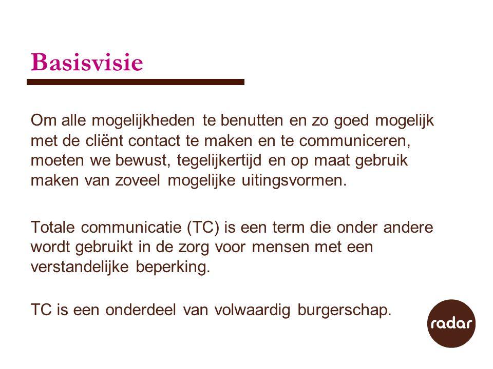 Basisvisie ~ vervolg Bij TC (totale communicatie) wordt onder andere gebruik gemaakt van verschillende communicatievormen die concreter en constanter van vorm zijn dan gesproken woorden.