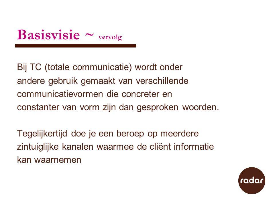 Basisvisie ~ vervolg Bij TC (totale communicatie) wordt onder andere gebruik gemaakt van verschillende communicatievormen die concreter en constanter