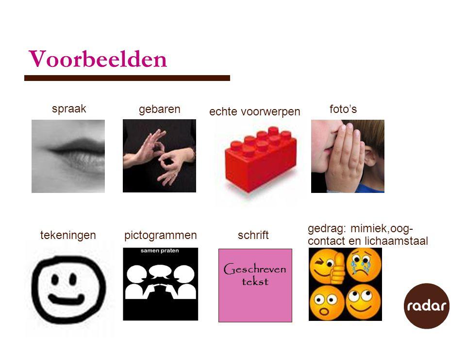 Voorbeelden Geschreven tekst foto'sgebaren tekeningen echte voorwerpen pictogrammen gedrag: mimiek,oog- contact en lichaamstaal spraak schrift