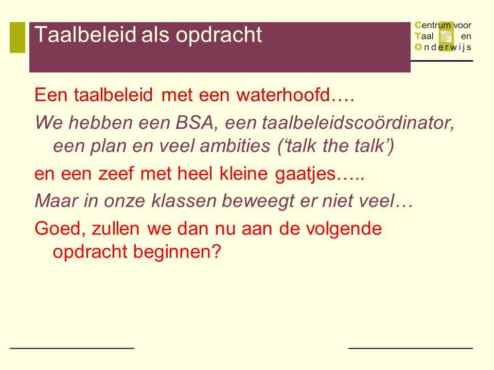 Taalbeleid als opdracht Een taalbeleid met een waterhoofd…. We hebben een BSA, een taalbeleidscoördinator, een plan en veel ambities ('talk the talk')