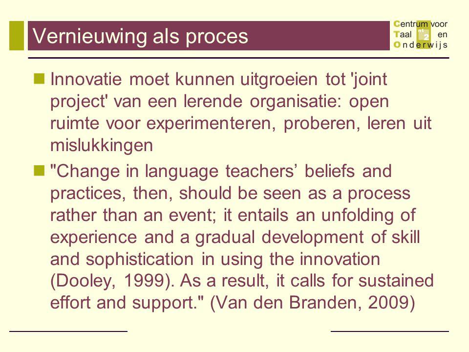 Vernieuwing als proces Innovatie moet kunnen uitgroeien tot 'joint project' van een lerende organisatie: open ruimte voor experimenteren, proberen, le
