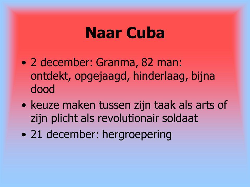 Naar Cuba 2 december: Granma, 82 man: ontdekt, opgejaagd, hinderlaag, bijna dood keuze maken tussen zijn taak als arts of zijn plicht als revolutionai