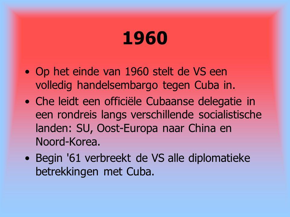 1960 Op het einde van 1960 stelt de VS een volledig handelsembargo tegen Cuba in. Che leidt een officiële Cubaanse delegatie in een rondreis langs ver