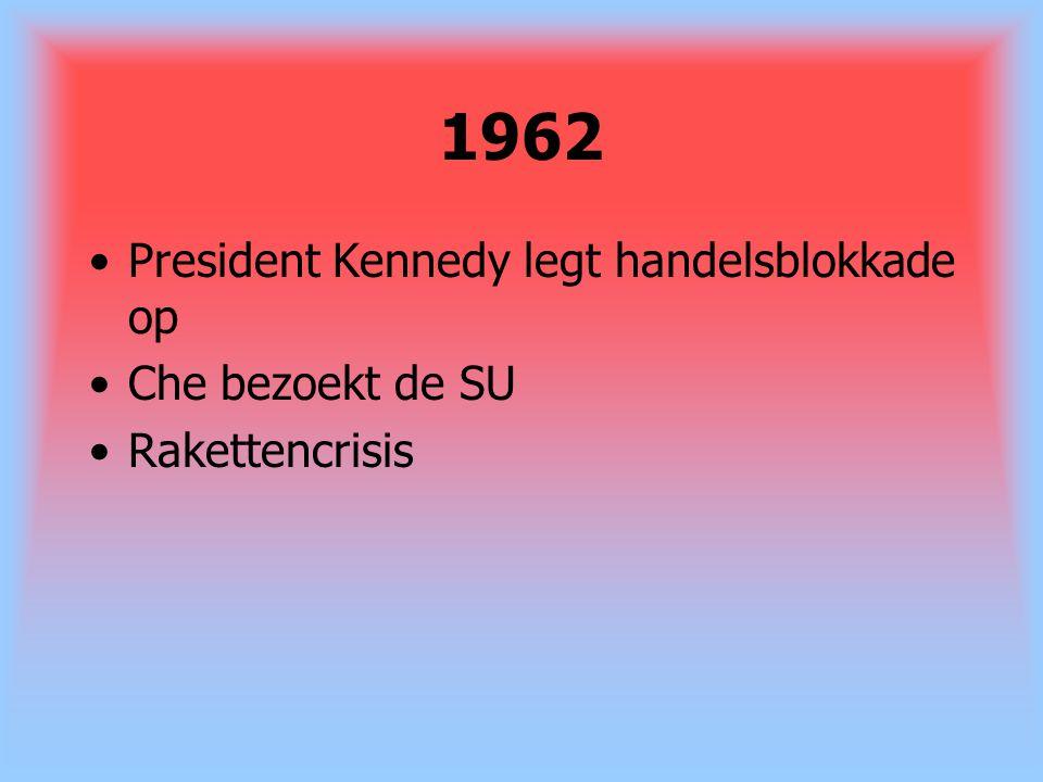 1962 President Kennedy legt handelsblokkade op Che bezoekt de SU Rakettencrisis