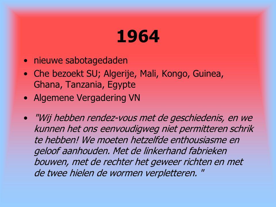 1964 nieuwe sabotagedaden Che bezoekt SU; Algerije, Mali, Kongo, Guinea, Ghana, Tanzania, Egypte Algemene Vergadering VN