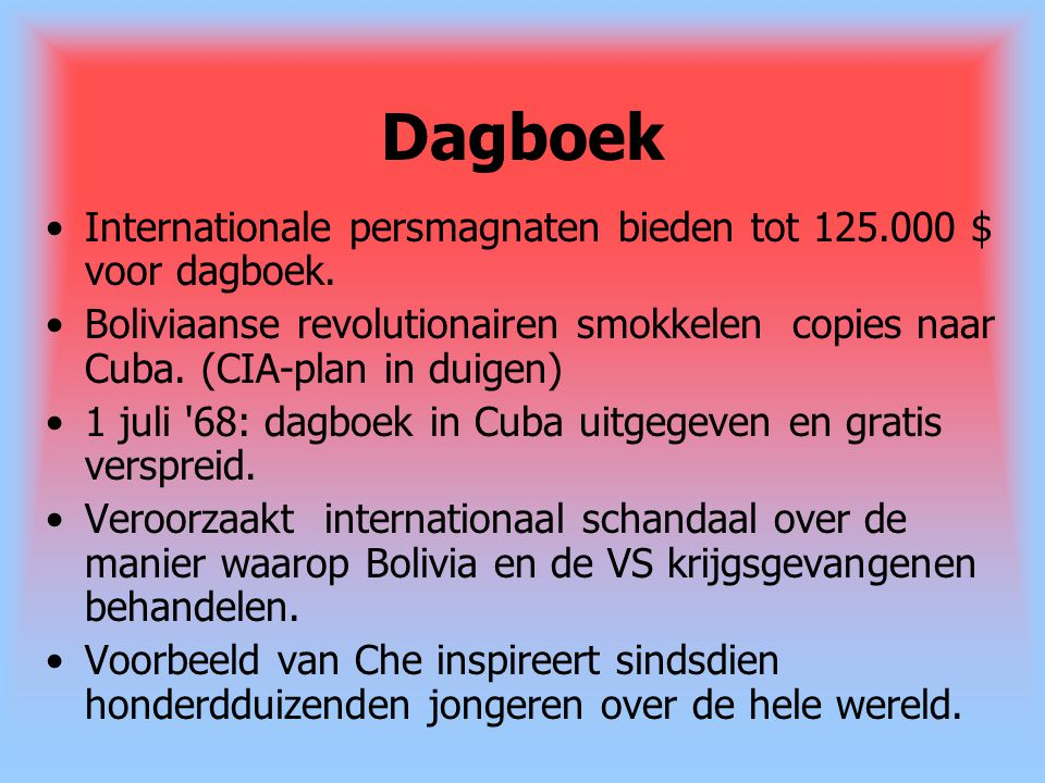 Dagboek Internationale persmagnaten bieden tot 125.000 $ voor dagboek. Boliviaanse revolutionairen smokkelen copies naar Cuba. (CIA-plan in duigen) 1