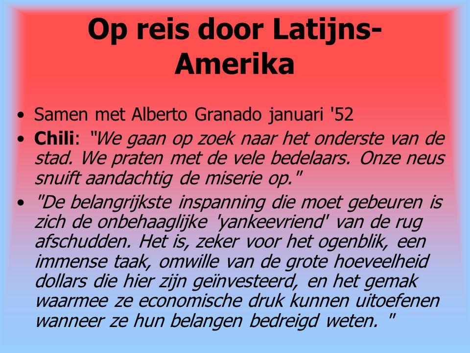"""Op reis door Latijns- Amerika Samen met Alberto Granado januari '52 Chili: """"We gaan op zoek naar het onderste van de stad. We praten met de vele bedel"""