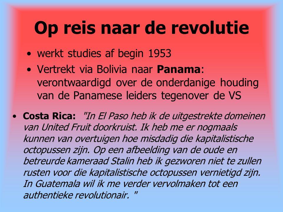 Op reis naar de revolutie werkt studies af begin 1953 Vertrekt via Bolivia naar Panama: verontwaardigd over de onderdanige houding van de Panamese lei
