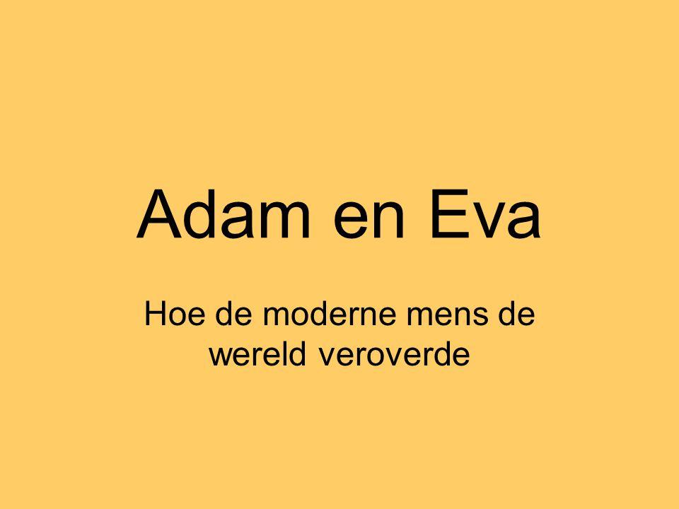Adam en Eva Hoe de moderne mens de wereld veroverde