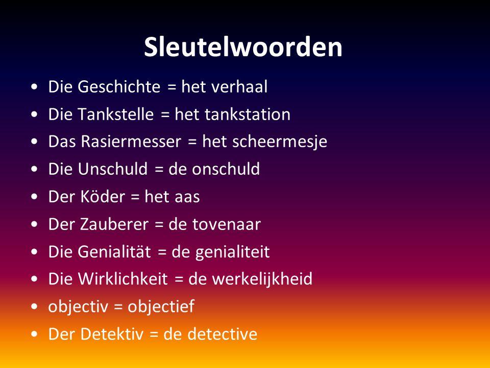 Sleutelwoorden Die Geschichte = het verhaal Die Tankstelle = het tankstation Das Rasiermesser = het scheermesje Die Unschuld = de onschuld Der Köder =