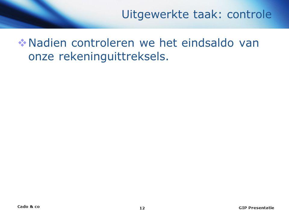 Cado & co GIP Presentatie 12 Uitgewerkte taak: controle  Nadien controleren we het eindsaldo van onze rekeninguittreksels.