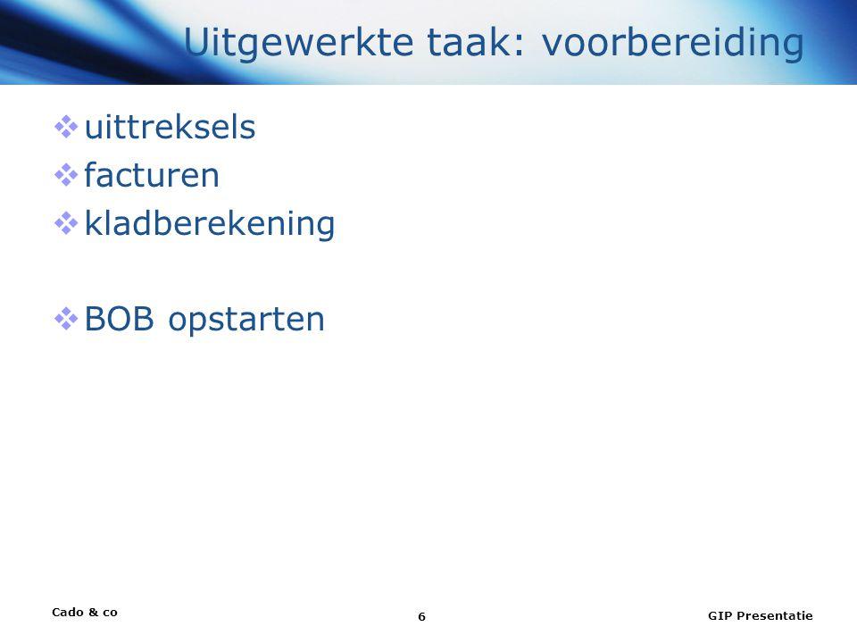 Cado & co GIP Presentatie 6 Uitgewerkte taak: voorbereiding  uittreksels  facturen  kladberekening  BOB opstarten