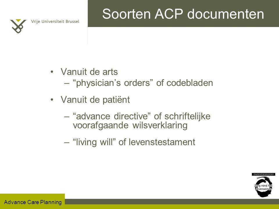 Advance Care Planning Soorten ACP documenten Vanuit de arts – physician's orders of codebladen Vanuit de patiënt – advance directive of schriftelijke voorafgaande wilsverklaring – living will of levenstestament